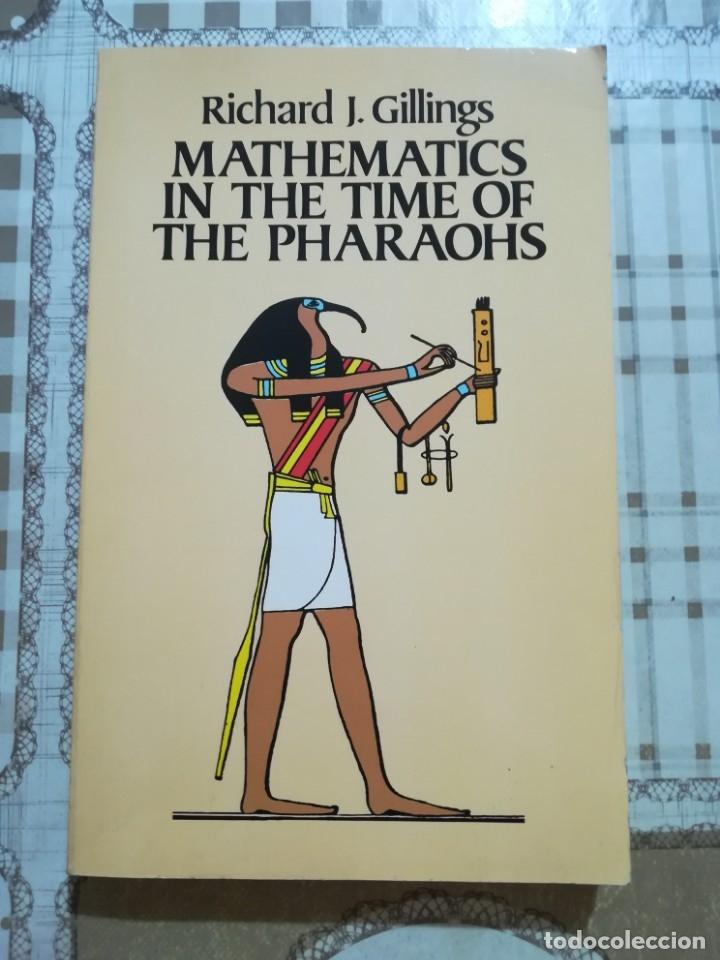 MATHEMATICS IN THE TIME OF THE PHARAOHS - RICHARD J. GILLINGS - EN INGLÉS (Libros de Segunda Mano - Ciencias, Manuales y Oficios - Física, Química y Matemáticas)