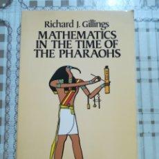 Libros de segunda mano de Ciencias: MATHEMATICS IN THE TIME OF THE PHARAOHS - RICHARD J. GILLINGS - EN INGLÉS. Lote 172710934