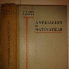 Libros de segunda mano de Ciencias: AMPLIACIÓN DE MATEMATICAS PARA QUÍMICOS MECÁNICOS Y ELECTRICISTAS 1943 I. RUBIO SANJUAN 1ª ED DOSSAT. Lote 172784070