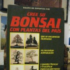 Libros de segunda mano: CREE SU BONSAI CON PLANTAS DEL PAÍS. EDITORIAL DE VECCHI. BOTÁNICA, BONSAIS, GUÍA PRÁCTICA. Lote 172927385