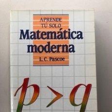 Libros de segunda mano de Ciencias: MATEMATICA MODERNA - L. C. PASCOE, EDICIONES PIRAMIDE, MADRID, 1985. Lote 172928642