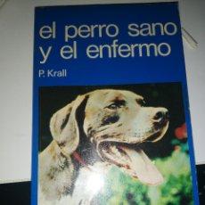 Libros de segunda mano: EL PERRO SANO Y EL ENFERMO - P. KRALL. Lote 173044620