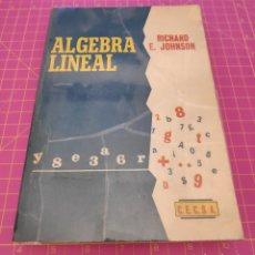 Libros de segunda mano de Ciencias: ALGEBRA LINEAL - RICHARD E. JOHNSON - C.E.C.S.A. - 1967. Lote 173123325