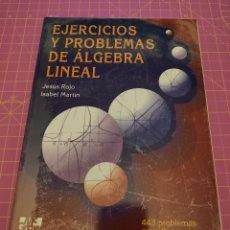 Libros de segunda mano de Ciencias: EJERCICIOS Y PROBLEMAS DE ALGEBRA LINEAL - JESÚS ROJO - ISABEL MARTÍN - MCGRAW HILL - 1996. Lote 173381495