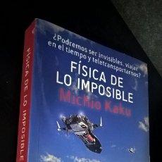 Libros de segunda mano de Ciencias: FISICA DE LO IMPOSIBLE. MICHIO KAKU. ¿PODREMOS SER INVISIBLES, VIAJAR EN EL TIEMPO Y TELETRANSPORTAR. Lote 173630370