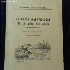 Libros de segunda mano: ESTAMPAS MARAVILLOSAS DE LA VIDA DEL AGUA. RICARDO CARSI Y LACASA.1963. DEDICADO POR EL AUTOR.. Lote 173634519