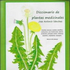 Libros de segunda mano: DICCIONARIO DE PLANTAS MEDICINALES - JOSÉ ANTONIO SÁNCHEZ. Lote 173679633