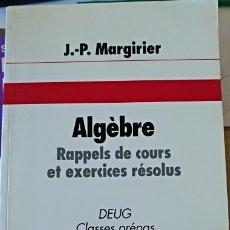 Libros de segunda mano de Ciencias: ALGEBRE. RAPPELS DE COURS ET EXERCICES RESOLUS. - MARGIRIER, J.P.. Lote 173768939