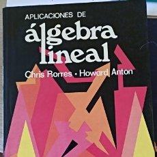 Libros de segunda mano de Ciencias: APLICACIONES DE ALGEBRA LINEAL. - RORRES/ANTON, CHRIS/HOWARD.. Lote 173762043