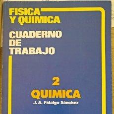 Libros de segunda mano de Ciencias: FISICA Y QUIMICA BUP. CUADERNO DE TRABAJO Nº 2 QUIMICA. - FIDALGO SANCHEZ, J.A.. Lote 173760098