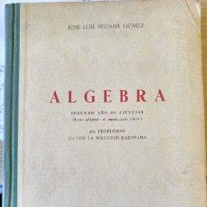 Libros de segunda mano de Ciencias: ALGEBRA. SEGUNDO AÑO DE CIENCIAS. 531 PROBLEMAS - 171 CON LA SOLUCION RAZONADA. - SEOANE GOMEZ, JOSE. Lote 173769849