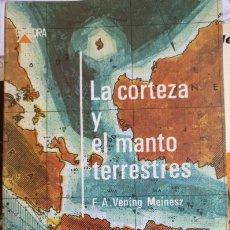 Libros de segunda mano: LA CORTEZA Y EL MANTO TERRESTRES. - VENING MEINESZ, F.A.. Lote 173752962