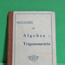 Libros de segunda mano de Ciencias: EDICIONES BRUÑO - NOCIONES DE ALGEBRA Y TRIGONOMETRIA - SIN FECHA (AÑOS 50) BUEN ESTADO. Lote 174177128