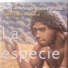 Libros de segunda mano: JUAN LUIS ARSUAGA/IGNACIO MARTÍNEZ - LA ESPECIE ELEGIDA (LA LARGA MARCHA DE LA EVOLUCIÓN HUMANA). Lote 174490250
