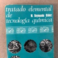 Libros de segunda mano de Ciencias: TRATADO ELEMENTAL DE TECNOLOGÍA QUÍMICA. M. REYMUNDO BÁÑEZ. EDITORIAL VICENS VIVES 1969. Lote 174582560