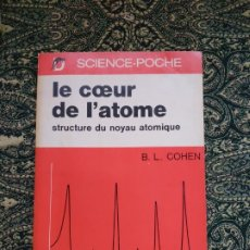 Libros de segunda mano de Ciencias: B. L. COHEN, LA COEUR DE L' ATOME: STRUCTURE DU NOYAU ATOMIQUE (PARIS: DUNOD,1970). Lote 175059204