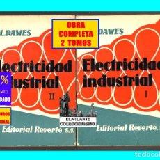Libros de segunda mano de Ciencias: ELECTRICIDAD INDUSTRIAL TOMOS I Y II - CORRIENTE ALTERNA Y CONTINUA - CH. L. DAWES - REVERTÉ - 1966. Lote 175355857