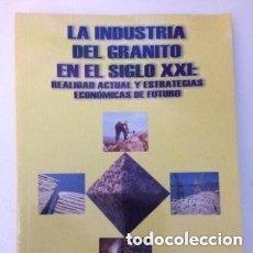 Libros de segunda mano: LA INDUSTRIA DEL GRANITO EN EL SIGLO XXI: REALIDAD ACTUAL Y ESTRATEGIAS ECONÓMICAS DE FUTURO.. Lote 175398914