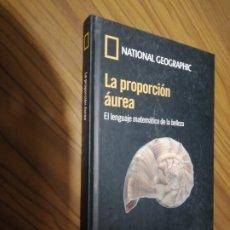 Libros de segunda mano de Ciencias: LA PROPORCIÓN AUREA. NATIONAL GEOGRAPHIC. TAPA DURA. BUEN ESTADO. EL LENGUAJE MATEMÁTICO DE LA BELLE. Lote 175550837