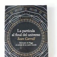 Libros de segunda mano de Ciencias: SEAN CARROLL: LA PARTÍCULA AL FINAL DEL UNIVERSO. Lote 175595164