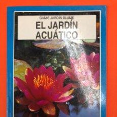 Libros de segunda mano: EL JARDIN ACUATICO - PHILIP SWINDELLS - GUIAS JARDIN BLUME - 1 EDICION 1994. Lote 175714444