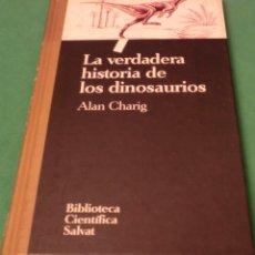 Libros de segunda mano: LA VERDADERA HISTORIA DE LOS DINOSAURIOS - ALAIN CHARIG (LIBRO COMO NUEVO). Lote 176012674