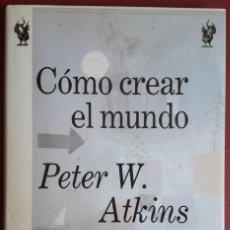 Libros de segunda mano de Ciencias: PETER W. ATKINS . CÓMO CREAR EL MUNDO. Lote 176273548