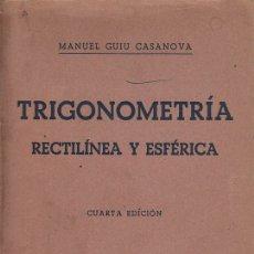 Libros de segunda mano de Ciencias: 0030174 TRIGONOMETRIA RECTILÍNEA Y ESFÉRICA / MANUEL GUIU CASANOVA. Lote 176290882