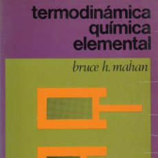 Libros de segunda mano de Ciencias: 0031376 TERMODINÁMICA QUÍMICA ELEMENTAL / BRUCE H. MAHAN. Lote 176299033