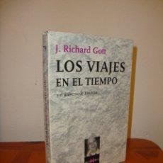 Libros de segunda mano de Ciencias: LOS VIAJES EN EL TIEMPO Y EL UNIVERSO DE EINSTEIN - J. RICHARD GOTT - TUSQUETS. Lote 176300513