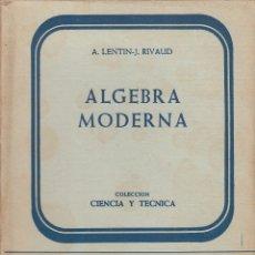 Libros de segunda mano de Ciencias: 0031664 ÁLGEBRA MODERNA / A. LENTIN Y J. RIVAUD. Lote 176306944