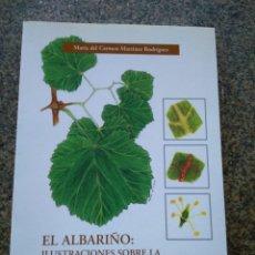 Libros de segunda mano: EL ALBARIÑO : ILUSTRACIONES SOBRE LA VARIEDAD ALBARIÑO -- MARIA DEL CARMEN MARTINEZ -- 2002 --. Lote 176409682