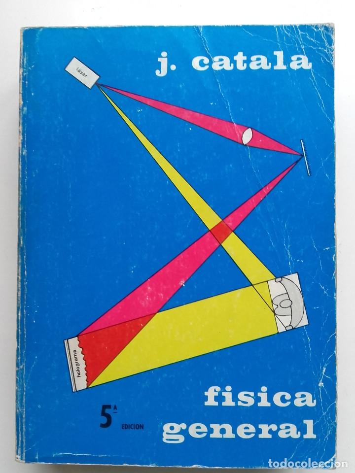 FISICA GENERAL - JOAQUIN CATALA - 1972 (Libros de Segunda Mano - Ciencias, Manuales y Oficios - Física, Química y Matemáticas)