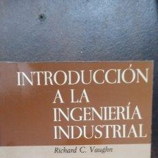 Libri di seconda mano: RICHARD C. VAUGHN: INTRODUCCIÓN A LA INGENIERÍA INDUSTRIAL. Lote 176565824