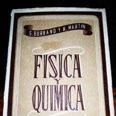 Libros de segunda mano de Ciencias: LIBRO FÍSICA Y QUÍMICA S BURBANO Y R MARTÍN 5 °CURSO BACHILLERATO 1948 TERCERA EDICIÓN. Lote 176789183