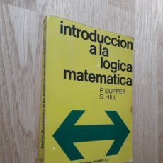 Libros de segunda mano de Ciencias: INTRODUCCIÓN A LA LÓGICA MATEMÁTICA / P. SUPPES - S. HILL / EDITORIAL REVERTE1968. Lote 177123060