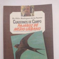 Libros de segunda mano: PAJAROS DE MEDIO URBANO Nº15/CUADERNOS DE CAMPO FELIX RODRIGUEZ DE LA FUENTE/MBE¡¡¡¡¡¡¡¡.. Lote 177298210