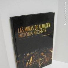 Libros de segunda mano: LAS MINAS DE ALMADÉN, HISTORIA RECIENTE. F. JAVIER CARRASCO MILARA. PATRIMONIO DE LA HUMANIDAD. 2009. Lote 177613347
