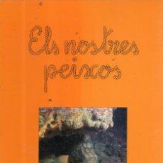 Libros de segunda mano: VESIV LIBRO ELS NOSTRES PEIXOS DE JOAN NADAL I FORTIA . Lote 177889537