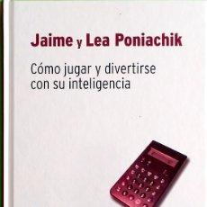 Livres d'occasion: CÓMO JUGAR Y DIVERTIRSE CON SU INTELIGENCIA - JAIME Y LEA PONIACHIK. Lote 177911467