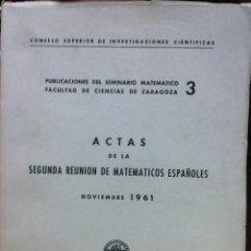 Libros de segunda mano de Ciencias: ACTAS DE LA SEGUNDA REUNIÓN DE MATEMÁTICOS ESPAÑOLES DE NOVIEMBRE DE 1961. ZARAGOZA 1962.. Lote 226403110