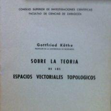 Libros de segunda mano de Ciencias: SOBRE LA TEORÍA DE LOS ESPACIOS VECTORIALES TOPÓLOGICOS - GOTTFRIED KOTHE - ZARAGOZA 1959. Lote 204671107