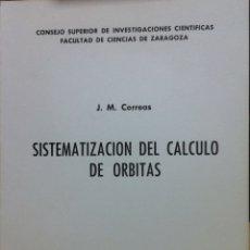 Libros de segunda mano de Ciencias: SISTEMATIZACIÓN DEL CÁLCULO DE ÓRBITAS - J.M. CORREAS - ZARAGOZA 1974. Lote 226403125