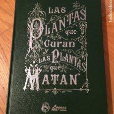 Libros de segunda mano: LAS PLANTA QUE CURAN LAS PLANTAS QUE MATAN, FACSIMIL. Lote 178316200