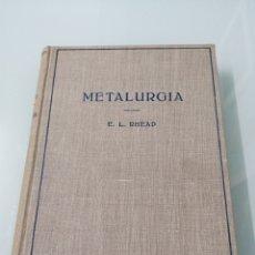 Libros de segunda mano de Ciencias: METALURGIA. E. L. REHEAD. BARCELONA, 1950. ED. LABOR.. Lote 178346730