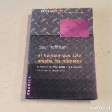 Libros de segunda mano de Ciencias: EL HOMBRE QUE SÓLO AMABA LOS NÚMEROS - LA HISTORIA DE PAUL ERDÖS Y… - PAUL HOFFMAN. Lote 178603263