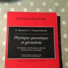 Libros de segunda mano de Ciencias: PHYSIQUE QUANTIQUE ET GÉOMÉTRIE (TRAVAUX EN COURS) DE D. BERNARD, Y. CHOQUET-BRUHAT . Lote 178620810