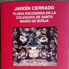 Libros de segunda mano: JARDIN CERRADO FLORA ESCONDIDA DE LA COLEGIATA DE SANTA MARÍA DE BORJA 2001 - EX. Lote 178826115