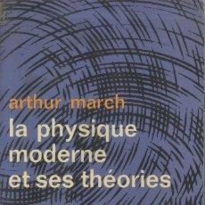 Libros de segunda mano de Ciencias: LA PHYSIQUE MODERNE ET SES THEORIES DE ARTHUR MARCH. Lote 178877491