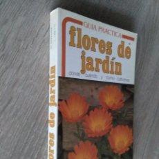 Libros de segunda mano: GUÍA PRACTICA. FLORES DE JARDIN ** GINA BARNABE - LUCIANO CRETTI. Lote 178895187